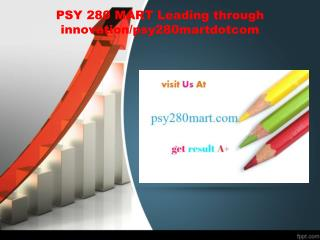 PSY 280 MART Leading through innovation/psy280martdotcom