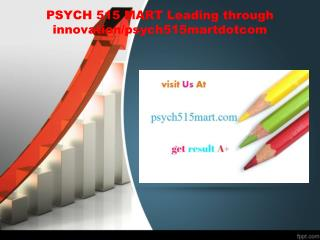 PSYCH 515 MART Leading through innovation/psych515martdotcom