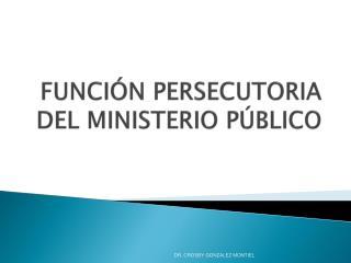 FUNCI N PERSECUTORIA DEL MINISTERIO P BLICO