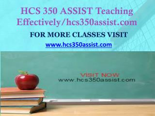 HCS 350 ASSIST Teaching Effectively/hcs350assist.com