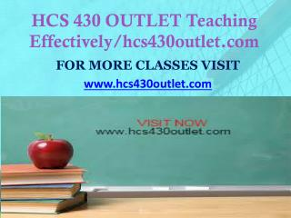 HCS 430 OUTLET Teaching Effectively/hcs430outlet.com