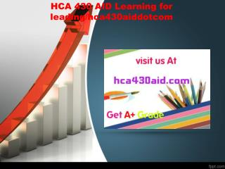 HCA 430 AID Learning for leading/hca430aiddotcom