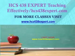 HCS 438 EXPERT Teaching Effectively/hcs438expert.com