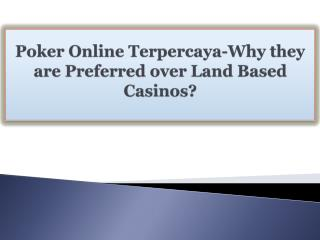Poker Online Terpercaya-Why they are Preferred over Land Based Casinos?