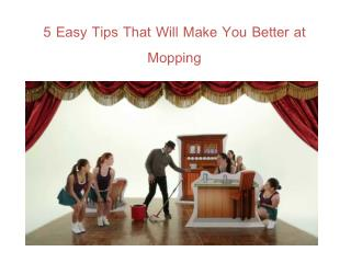 Five Easy Tips That Will Make You Better at Mopping