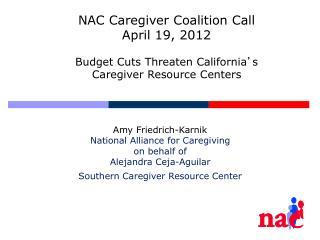 Amy Friedrich-Karnik National Alliance for Caregiving on behalf of Alejandra Ceja-Aguilar Southern Caregiver Resource Ce
