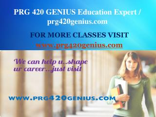 PRG 420 GENIUS Education Expert / prg420genius.com