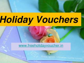 For delightful holiday experience, use holiday vouchers