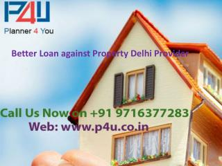 Better Loan against Property Delhi Provider Call P4u On 9716377283