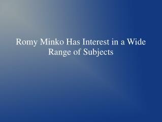 Romy Minko Has Interest in a Wide Range of Subjects