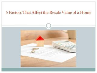 5 Factors that Affect the Resale Value of a Home