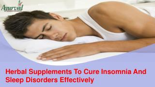 Herbal Supplements To Cure Insomnia And Sleep Disorders Effectively