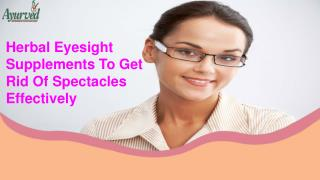 Herbal Eyesight Supplements To Get Rid Of Spectacles Effectively