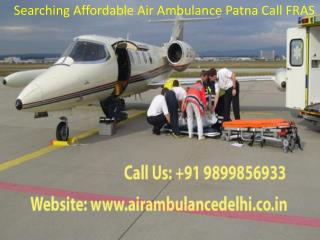 Searching Affordable Air Ambulance Patna Call 9899856933