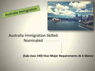 Skilled Nomination (Sub-class 190) Visa for Australia Immigration –Major Requirements and Procedure