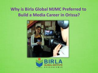 Why is Birla Global MJMC Preferred to Build a Media Career in Orissa?