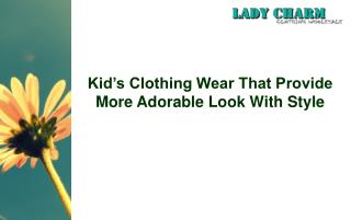 Kid's Clothing Wear That Provide More Adorable Look With Style