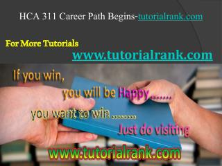 HCA 311 Course Career Path Begins / tutorialrank.com