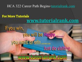 HCA 322 Course Career Path Begins / tutorialrank.com