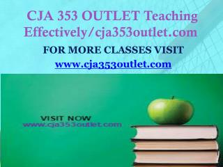 CJA 353 OUTLET Teaching Effectively/cja353outlet.com
