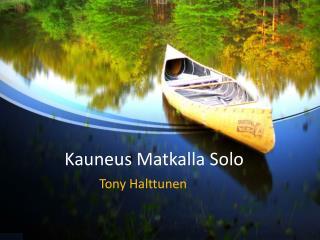 Kauneus Matkalla Solo Tony Halttunen