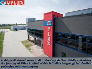 Uflex under the aegis of Ashok Chaturvedi evolved to be an integrated flexible packaging solution company