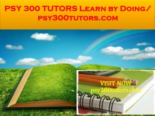 PSY 300 TUTORS Learn by Doing/ psy300tutors.com