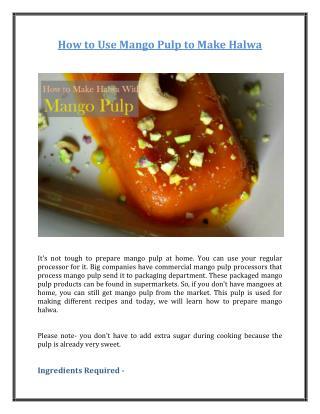 How to Use Mango Pulp to Make Halwa