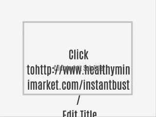 http://www.healthyminimarket.com/instantbust/