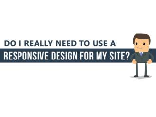 Do I Really Need to Use a Responsive Design for My Site?