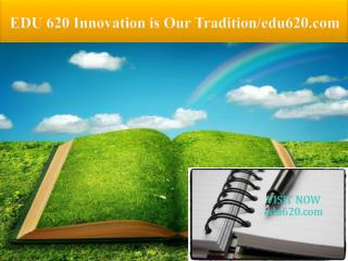 EDU 620 Innovation is Our Tradition/edu620.com