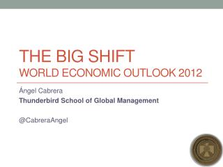 The Big SHIFT World Economic Outlook 2012