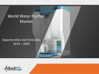 Water Purifier Market is Expected to Reach $45.3 Billion, by 2022