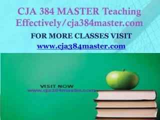 CJA 384 MASTER Teaching Effectively/Cja384master.com