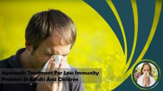 Ayurvedic Treatment For Low Immunity Problem In Adults And Children