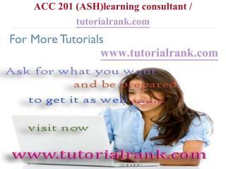 ACC 201 (ASH) Learning Consultant / tutorialrank.com