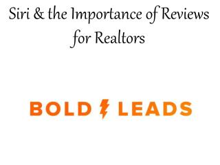BoldLeads Reviews - Siri & the Importance of Reviews for Realtors