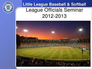 Little League Baseball  Softball League Officials Seminar 2011-2012