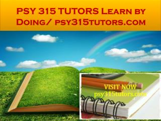 PSY 315 TUTORS Learn by Doing/ psy315tutors.com