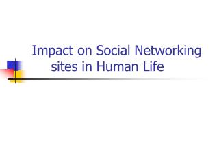Impact on Social Networking sites in Human Life