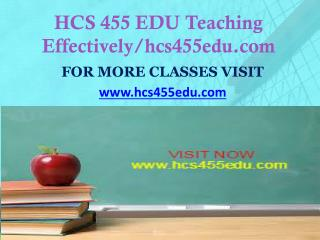 HCS 455 EDU Teaching Effectively/hcs455edu.com