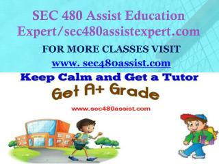 SEC 480 Assist Education Expert/sec480assistexpert.com