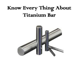 Know Every Thing about Titanium Bar