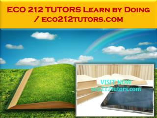 ECO 212 TUTORS Learn by Doing / eco212tutors.com