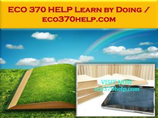 ECO 370 HELP Learn by Doing / eco370help.com