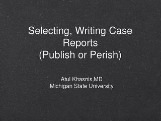 Selecting, Writing Case Reports  Publish or Perish