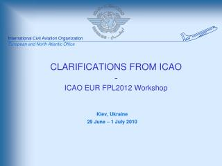 CLARIFICATIONS FROM ICAO - ICAO EUR FPL2012 Workshop