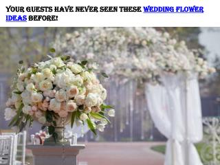 Your Guests Have Never Seen These Wedding Flower Ideas Before!
