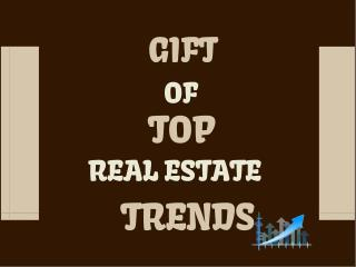 Gift of top real estate trends