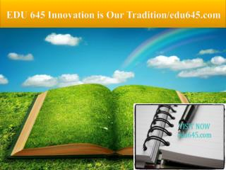EDU 645 Innovation is Our Tradition/edu645.com